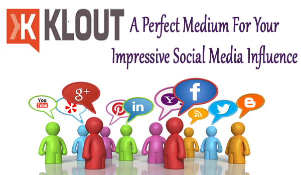 Klout- A Perfect Medium For Your Impressive Social Media Influence