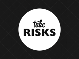 Don't be Afraid to Take Risks