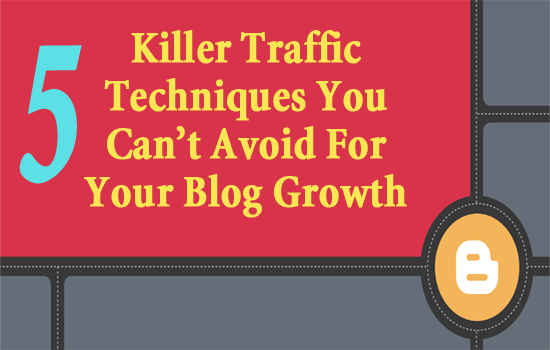 Killer Traffic Techniques You Can't Avoid For Your Blog Growth