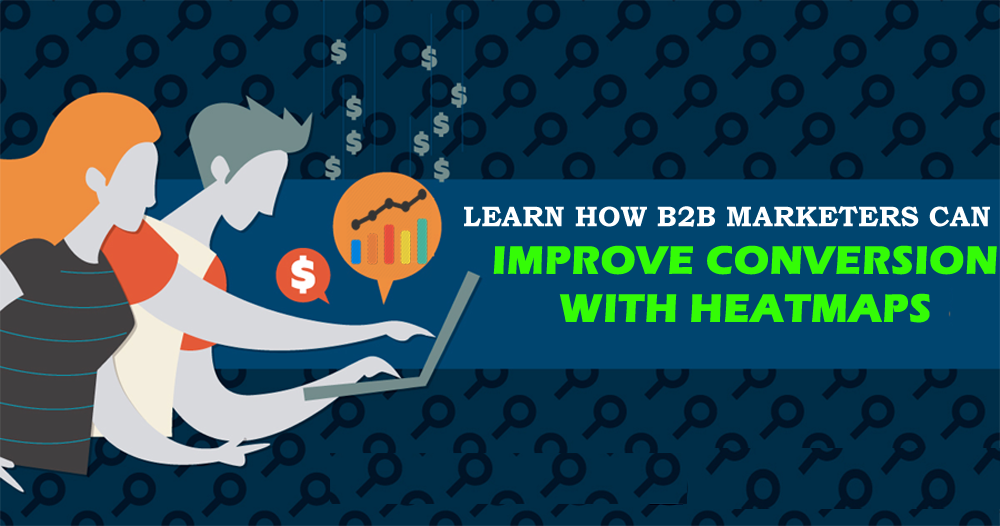 Learn How B2B Marketers Can Improve Conversion with Heatmaps!