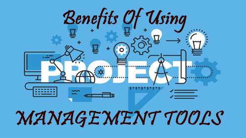 Benefits Of Using Project Management Tools
