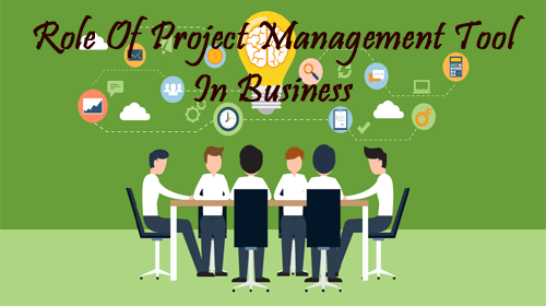 Role Of Project Management Tool In Business