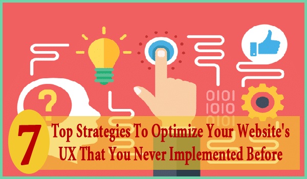 7 Top Strategies To Optimize Your Website's UX That You Never Implemented Before
