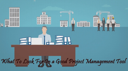 What To Look For In a Good Project Management Tool
