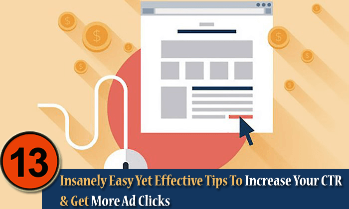 13 Insanely Easy Yet Effective Tips To Increase Your CTR & Get More Ad Clicks