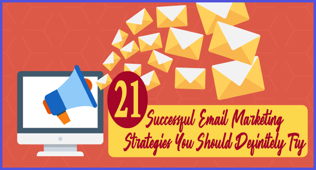 21 Successful Email Marketing Strategies You Should Definitely Try